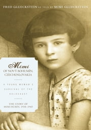 Mimi of Nový Bohumín, Czechoslovakia - A Young Woman's Survival of the Holocaust ebook by Fred Glueckstein; Mimi Glueckstein