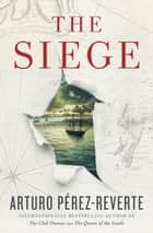 The Siege - A Novel ebook by Arturo Perez-Reverte, Frank Wynne