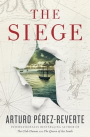 The Siege - A Novel ebook by Arturo Perez-Reverte,Frank Wynne
