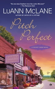 Pitch Perfect - A Cricket Creek Novel ebook by LuAnn McLane