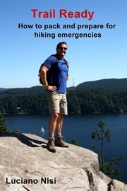 Trail Ready - How to pack and prepare for hiking emergencies ebook by Luciano Nisi