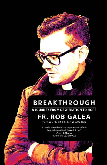 Breakthrough - A Journey from Desperation to Hope ebook by Fr. Rob Galea
