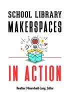 School Library Makerspaces In Action ebook by Heather Moorefield-Lang