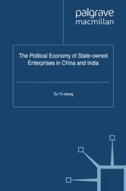 The Political Economy of State-owned Enterprises in China and India ebook by