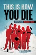 This Is How You Die - Stories of the Inscrutable, Infallible, Inescapable Machine of Death ebook by Matthew Bennardo, David Malki !, Ryan North