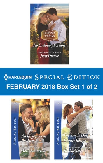 Harlequin Special Edition February 2018 Box Set 1 of 2 - No Ordinary Fortune\An Engagement for Two\The Single Dad's Family Recipe ebook by Judy Duarte,Marie Ferrarella,Rachael Johns