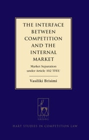 The Interface between Competition and the Internal Market - Market Separation under Article 102 TFEU ebook by Vasiliki Brisimi