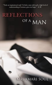 Reflections Of A Man ebook by Mr. Amari Soul