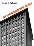 The Autobiography of an Idea ebook by Louis H. Sullivan