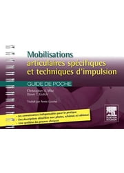 Mobilisations articulaires spécifiques et techniques d'impulsion - Guide de poche ebook by Christopher H. Wise,Dawn T. Gulick,Annie Gouriet,John Scott & Co