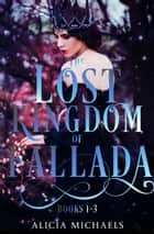 The Lost Kingdom of Fallada Volume 1 Box Set ebook by Alicia Michaels