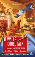 If Walls Could Talk ebook by Juliet Blackwell