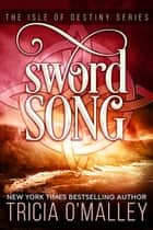 Sword Song - The Isle of Destiny Series eBook by Tricia O'Malley