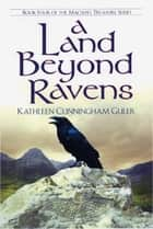 A Land Beyond Ravens ebook by Kathleen Guler