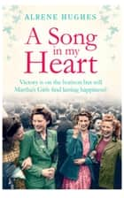 A Song in my Heart: The final part in the bestselling Martha's Girls trilogy ebook by Alrene Hughes