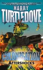 Colonisation: Aftershocks ebook by Harry Turtledove