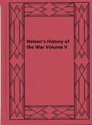 Nelson's History of the War Volume V ebook by John Buchan