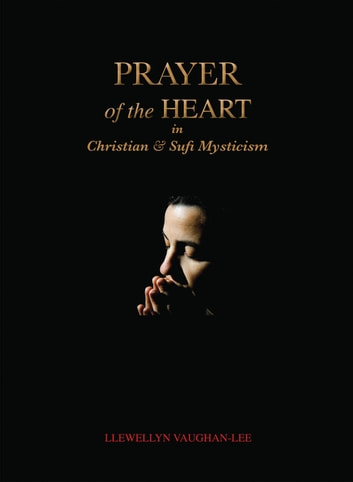 Prayer of the Heart in Christian and Sufi Mysticism ebook by Llewellyn Vaughan-Lee