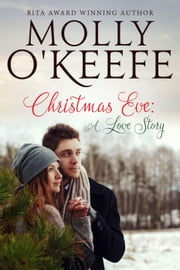 Christmas Eve: A Love Story ebook by Molly O'Keefe