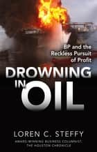 Drowning in Oil: BP & the Reckless Pursuit of Profit ebook by Loren C. Steffy