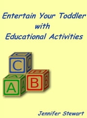 Entertain Your Toddlers with Educational Activities ebook by Jennifer Stewart