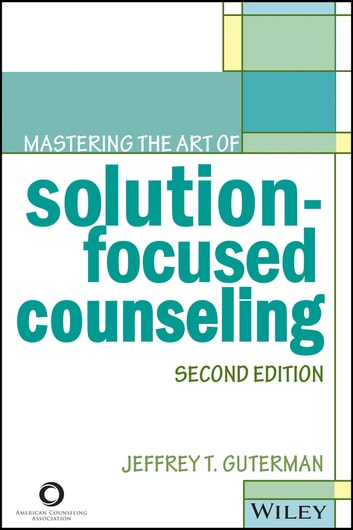 Mastering the Art of Solution-Focused Counseling ebook by Jeffrey T. Guterman