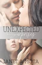 Unexpected Surprises ebook by Janet A. Mota