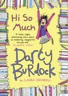 Darcy Burdock: Hi So Much. ebook by Laura Dockrill