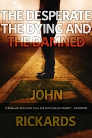 The Desperate, The Dying, And The Damned ebook by John Rickards