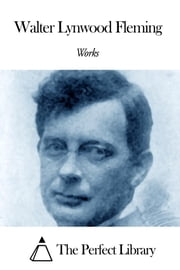 Works of Walter Lynwood Fleming ebook by Walter Lynwood Fleming