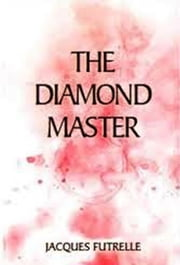 The Diamond Master ebook by Jacques Futrelle