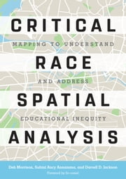 Critical Race Spatial Analysis - Mapping to Understand and Address Educational Inequity ebook by Deb Morrison, Subini Ancy Annamma, Darrell D. Jackson