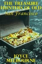 The Treasure Hunters Of Old San Francisco ebook by Joyce Melbourne