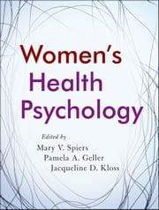 Women's Health Psychology ebook by Mary V. Spiers,Pamela A. Geller,Jacqueline D. Kloss