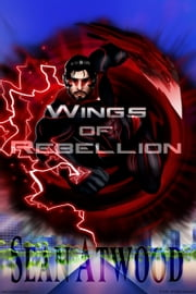 Wings of Rebellion - (dark) ebook by Sean Atwood