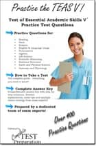 Practice the TEAS V®: Test of Essential Academic Skills Practice Test Questions ebook by Complete Test Preparation Inc.