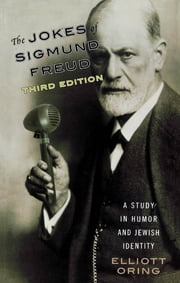 The Jokes of Sigmund Freud - A Study in Humor and Jewish Identity ebook by Elliott Oring