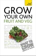Grow Your Own Fruit and Veg: Teach Yourself ebook by Michael Thurlow