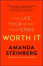 Worth It - Your Life, Your Money, Your Terms E-bok by Amanda Steinberg