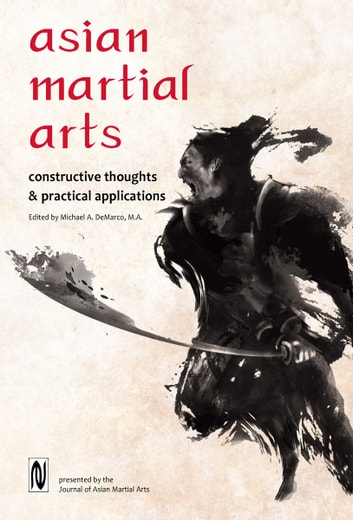 Asian Martial Arts - Constructive Thoughts & Practical Applications ebook by Michael DeMarco