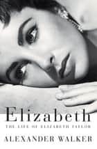 Elizabeth ebook by Alexander Walker