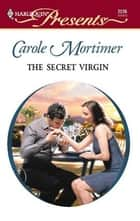 The Secret Virgin ebook by Carole Mortimer
