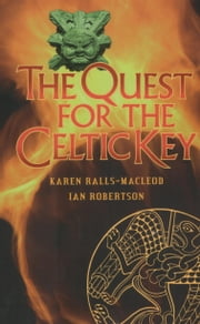 The Quest for the Celtic Key ebook by Ralls-MacLeod, Karen,Robertson, Ian R.