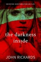 The Darkness Inside: Writer's Cut ebook by John Rickards
