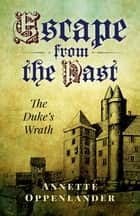 Escape from the Past - The Duke's Wrath ebook by Annette Oppenlander