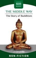 The Middle Way ebook by Jinananda