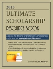 2015 Ultimate Scholarship Resource Book - Fully Packed, Fully Researched! ebook by L.B. Mbaya
