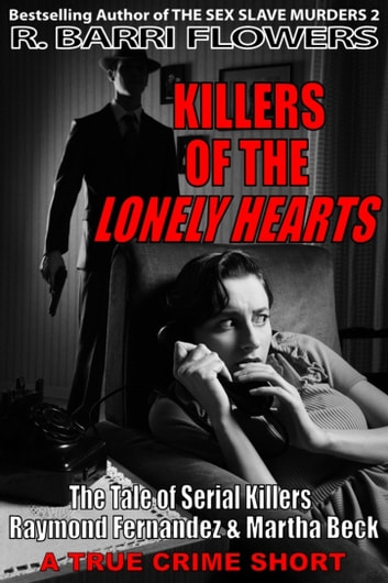 Killers of the Lonely Hearts: The Tale of Serial Killers Raymond Fernandez & Martha Beck (A True Crime Short) ebook by R. Barri Flowers