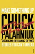Make Something Up ebook by Chuck Palahniuk