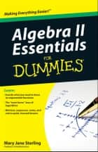 Algebra II Essentials For Dummies ebook by Mary Jane Sterling